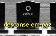 Orkut descanse em paz